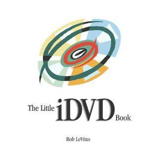 The Little iDVD Book Bob LeVitus 0785342795332 Books