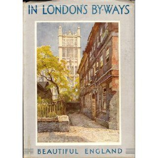 In London's By Ways (Beautiful England Series) Walter Jerrold Books