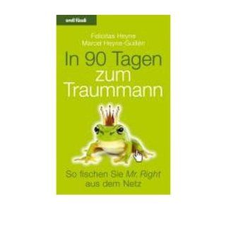 In 90 Tagen zum Traummann: So fischen Sie Mr. Right aus dem Netz   Alles ?ber Online Dating (Paperback)(German)   Common: By (author) Marcel Heyne Guill?n By (author) Felicitas Heyne: 0884445107964: Books