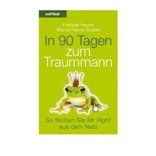 In 90 Tagen zum Traummann: So fischen Sie Mr. Right aus dem Netz   Alles ?ber Online Dating (Paperback)(German)   Common: By (author) Marcel Heyne Guill?n By (author) Felicitas Heyne: 0884445107964: Books
