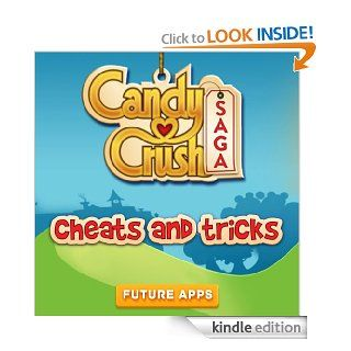 Candy Crush Saga Best Tips, Tricks and Cheats! eBook: Future Apps: Kindle Store