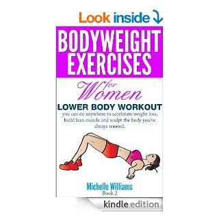 Bodyweight Exercises For Women   Lower Body Workout   Kindle edition by Michelle Williams. Health, Fitness & Dieting Kindle eBooks @ .
