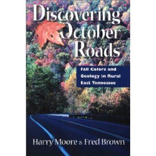 Discovering October Roads Fall Colors And Geology In Rural East Tennessee Harry Moore, Fred Brown 9781572331228 Books