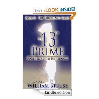 The 13th Prime Deciphering the Jubilee Code (Book II   The Thirteenth Series) eBook William Struse, Rachel Starr Thomson Kindle Store