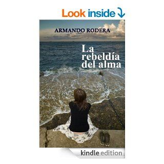 La rebeld�a del alma (Spanish Edition)   Kindle edition by Armando Rodera, Arantza Soto. Romance Kindle eBooks @ .