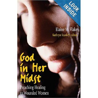 God in Her Midst: Preaching Healing to Wounded Women: M. Elaine McCollins Flake, Kathryn V. Stanley: 9780817015060: Books