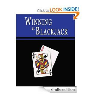 Winning at Blackjack Blackjack Gambling Strategy to Consistently Win at Playing 21 or How to Win at Black Jack Card Games to Beat the Casino at their Own Game    Helps You Play Online Blackjack, too eBook W. Scott Warner Kindle Store