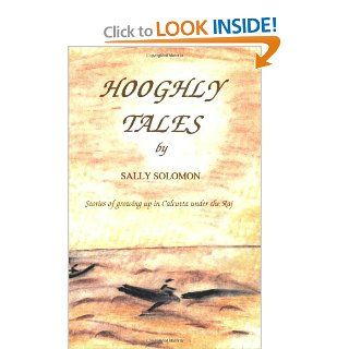 Hooghly Tales  Stories of growing up in Calcutta under the Raj: Sally Solomon, Alexandra Solomon Angel: 9780953172009: Books