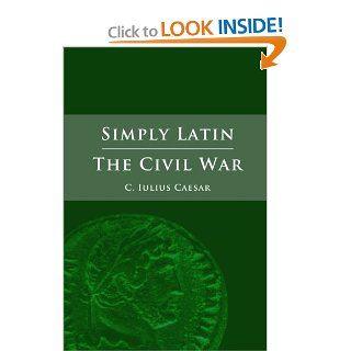 Simply latin   the civil war (Latin Edition) Julius Caesar 9781471037221 Books