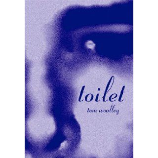 Toilet: Tom Woolley: 9780965591515: Books