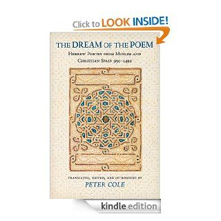 The Dream of the Poem: Hebrew Poetry from Muslim and Christian Spain, 950 1492: Hebrew Poetry from Muslim and Christian Spain, 950 1492 (Lockert Library of Poetry in Translation)   Kindle edition by Peter Cole. Literature & Fiction Kindle eBooks @ .