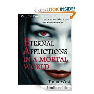 Eternal Afflictions In A Mortal World (Immortal Ambrosia, Volume #2)   Kindle edition by Tania West. Science Fiction & Fantasy Kindle eBooks @ .