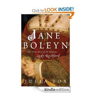 Jane Boleyn: The True Story of the Infamous Lady Rochford eBook: Julia Fox: Kindle Store