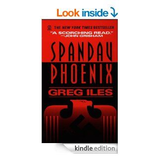 Spandau Phoenix A Novel eBook Greg Iles Kindle Store