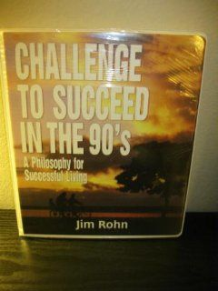 Jim Rohn's Challenge to Succeed in the 90's A Philosophy for Successful Living
