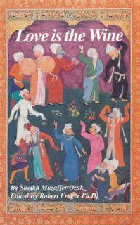 Love is the Wine (9780893144258): Sheikh Muzaffer Ozak, Robert Frager: Books