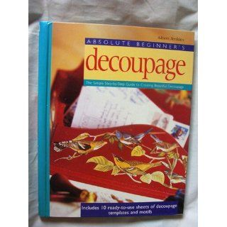 Absolute Beginner's Decoupage: The Simple Step by Step Guide: Alison Jenkins: 9780823000555: Books