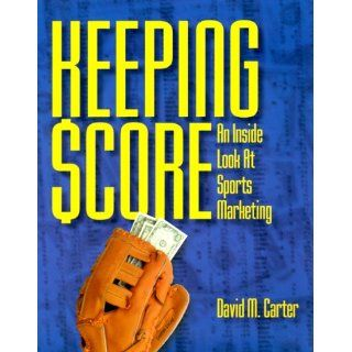 Keeping Score: An Inside Look at Sports Marketing (PSI Successful Business Library): David M. Carter, Erin Wait: 9781555713775: Books
