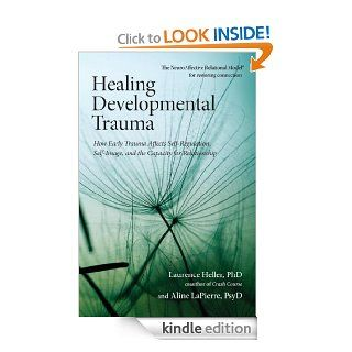 Healing Developmental Trauma: How Early Trauma Affects Self Regulation, Self Image, and the Capacity for Relationship   Kindle edition by Laurence Heller Phd, Aline Psyd Lapierre. Professional & Technical Kindle eBooks @ .