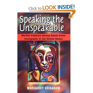Speaking the Unspeakable: Marital Violence among South Asian Immigrants in the United States: Margaret Abraham: 9780813527932: Books