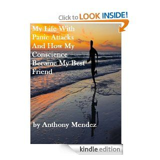 My Life With Panic Attacks And How My Conscience Became My Best Friend eBook: Tony Mendez: Kindle Store