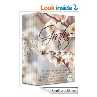 Gratis : New Beginnings (Gratis Anthologies)   Kindle edition by Erzabet Bishop, M.J. Carey, KM Dylan, Jason Jaxx, Kay Jaybee, Livilla Sanders, Hedonist Six, Molly Synthia, Chloe Thurlow, Elizabeth Woodham. Literature & Fiction Kindle eBooks @ .