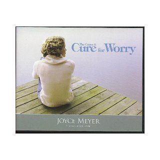 THE CAUSE & CURE FOR WORRY; C199; JOYCE MEYER (5 CD SERIES;): JOYCE MEYER: Books