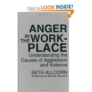 Anger in the Workplace: Understanding the Causes of Aggression and Violence (9780899308975): Seth Allcorn: Books