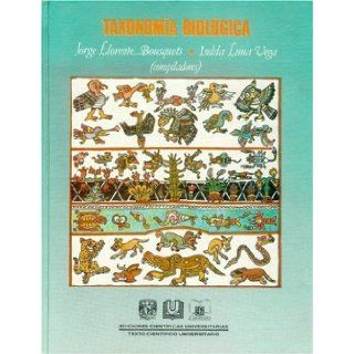 Taxonom�a biol�gica (Ediciones Cientficas Universitarias) (Spanish Edition): Llorente Bousquets Jorge e Isolda Luna (comps.): 9789681643850: Books
