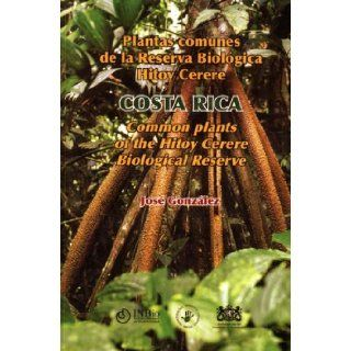 Plantas comunes de la Reserva Biol�gica Hitoy Cerere / Common Plants of the Hitoy Cerere Biological Reserve   Costa Rica: Jos� Gonz�lez: 9789968927062: Books