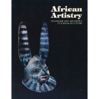 African Artistry: Technique and Aesthetics in Yoruba Sculpture: Henry John Drewal: Books