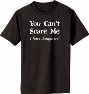 You Can't Scare Me, I have Daughters on Adult & Youth Cotton T Shirt (in 44 colors) Clothing