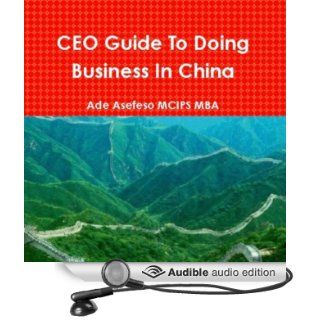 CEO Guide to Doing Business in China (Audible Audio Edition) Ade Asefeso, MCIPS MBA, Art Hadley Books