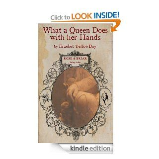 What a Queen Does with her Hands (Rose & Briar Fairy Tales)   Kindle edition by Erzebet YellowBoy. Science Fiction & Fantasy Kindle eBooks @ .