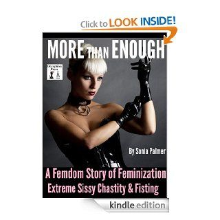 More than Enough A Femdom Story of Feminization, Extreme Sissy Chastity & Fisting   Kindle edition by Sonia Palmer, N.T. Morley. Literature & Fiction Kindle eBooks @ .