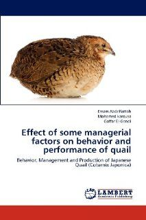 Effect of some managerial factors on behavior and performance of quail: Behavior, Management and Production of Japanese Quail (Coturnix Japonica) (9783848496051): Essam Abdelfattah, Mohamed karousa, Gaffar El Gendi: Books
