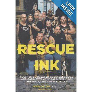 Rescue Ink: How Ten Guys Saved Countless Dogs and Cats, Twelve Horses, Five Pigs, One Duck, and a Few Turtles: Rescue Ink, Denise Flaim: Books