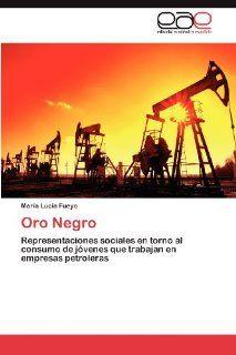 Oro Negro: Representaciones sociales en torno al consumo de j�venes que trabajan en empresas petroleras (Spanish Edition): Mar�a Luc�a Fueyo: 9783848467648: Books