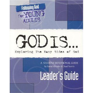 God Is: Exploring the Many Sides of God: A Student Devotional Guide (Following God for Young Adults): David Rhodes, Chad Norris: 9780899577333: Books