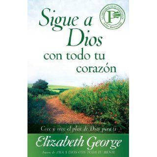 Sigue a Dios con todo tu corazon (Spanish Edition): Elizabeth George: 9780825412745: Books