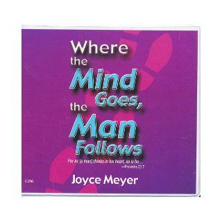 Where the Mind Goes, the Man Follows: Joyce Meyer: Books