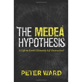 The Medea Hypothesis: Is Life on Earth Ultimately Self Destructive? (Science Essentials (Princeton Hardcover)): 9780691130750: Science & Mathematics Books @