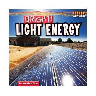 Bright!: Light Energy (Energy Everywhere): Emma Carlson Berne: 9781448897568: Books