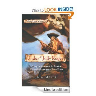 Under the Jolly Roger: Being an Account of the Further Nautical Adventures of Jacky Faber (Bloody Jack Adventures) eBook: L. A. Meyer: Kindle Store