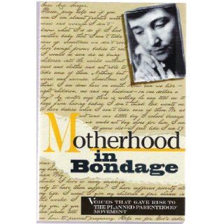 Motherhood in Bondage: Voices That Gave Rise To the Planned Parenthood Movement: Margaret Sanger: 9781881780243: Books