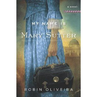 My Name Is Mary Sutter A Novel Robin Oliveira Books