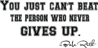 Babe Ruth quote You just cant beat the person who never gives up. Baseball Wall decal Wall art mural   Wall Banners