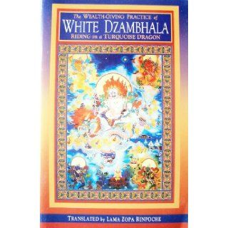 The Wealth Giving Practice of White Dzambhala, Riding a Turquoise Dragon: Zopa Rinpoche: Books