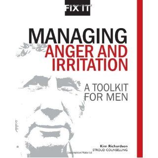 Managing Anger and Irritation A Toolkit for Men [Fix it] by Richardson, Kim [Stroud Counselling, 2010] [Paperback]: Books