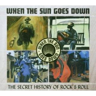When the Sun Goes Down The Secret History of Rock & Roll Music